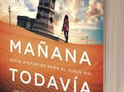 Literatura: 'Mañana todavía', doce distopías para Siglo
