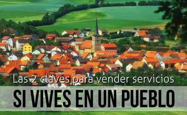 Las 2 claves para vender servicios si vives en un pueblo - Sandra Llinares