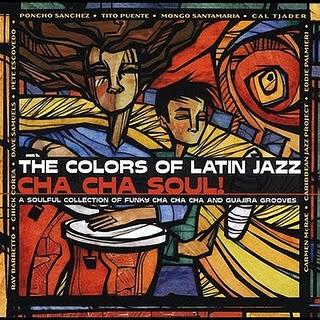 The Colors Of Latin Jazz-Cha Cha Soul!