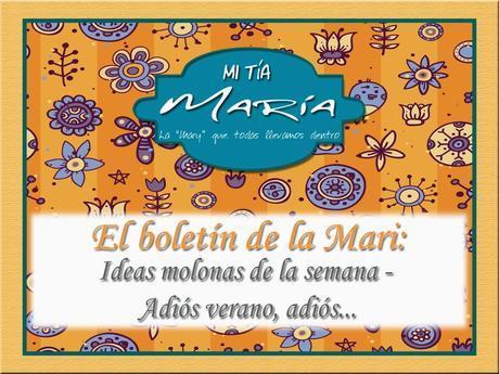 El boletín de la Mari: Ideas molonas de la semana - Adiós verano, adiós...