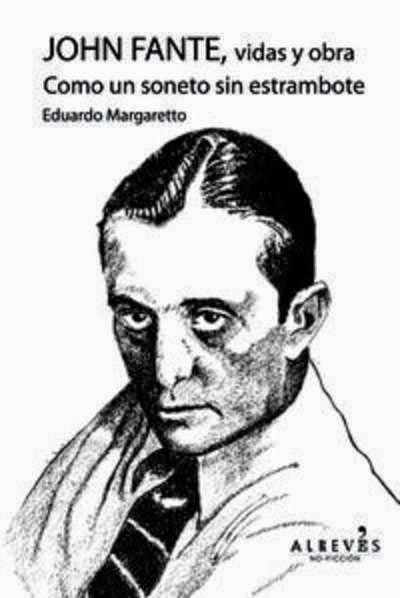 JOHN FANTE, VIDAS Y OBRA COMO UN SONETO SIN ESTRAMBOTE, de EDUARDO MARGARETTO