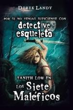 Tanith Low y los siete maléficos (Detective esqueleto 7.5) Derek Landy