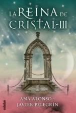 La reina de cristal (La reina de cristal III) Ana Alonso, Javier Pelegrín