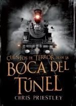 Cuentos de terror desde la boca del túnel (Cuentos de terror, #3) Chris Priestley