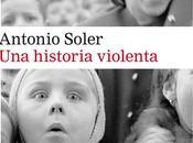 historia violenta. Antonio Soler