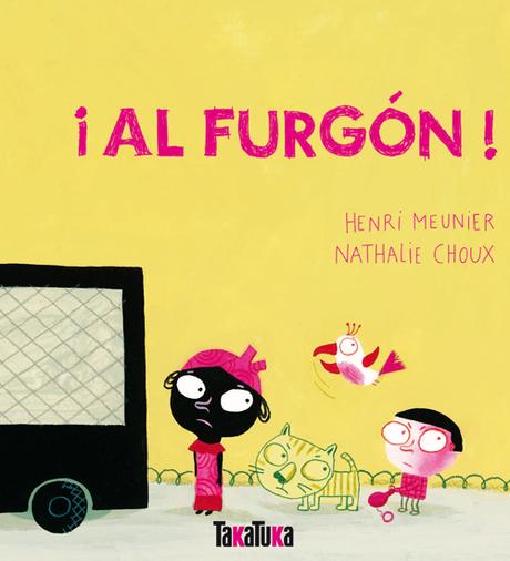 Reseña LIJ: ¡Al furgón! de Henri Meunier y Nathalie Choux