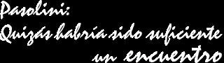 ¿Por qué Pasolini? Muestra sobre el significado de su vida y de su obra.