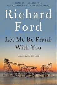 LET ME BE FRANK WITH YOU (RICHARD FORD)