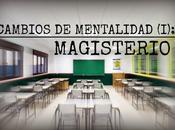 Cambio mentalidad (i): magisterio