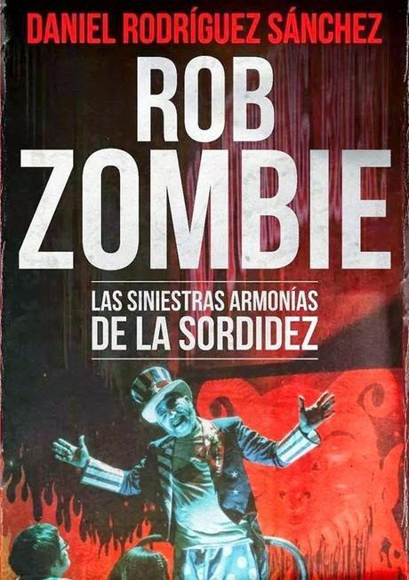Rob Zombie. Las siniestras armonías de la sordidez. Daniel Rodríguez Sánchez