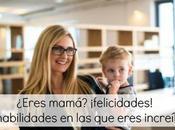 ¿Eres mamá? ¡felicidades! habilidades eres increíble