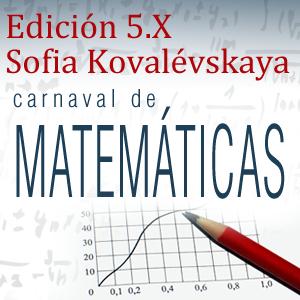 Edición 5.X Sofia Kovalévskaya del Carnaval de Matemáticas: 21-27 enero