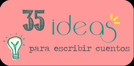 35 ideas para escribir cuentos