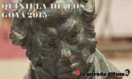 LA QUINIELA DIFUSA DE LOS GOYA 2015