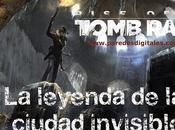 REPORTAJE: leyenda ciudad invisible Rise Tomb Raider