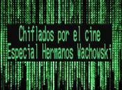 Podcast Chiflados cine: Especial Hermanos Wachowski