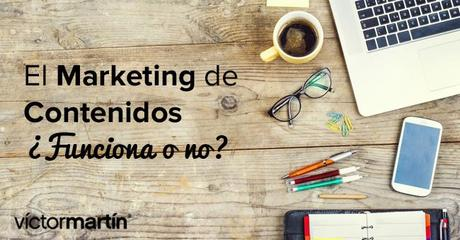 Marketing de contenidos ¿Funciona realmente o no?