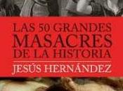 grandes masacres Historia... Jesús Hernández