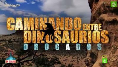 Caminando entre dinosaurios drogados (En el aire)