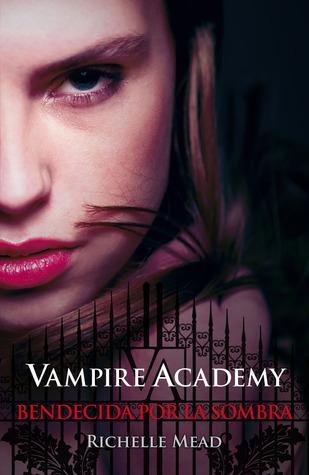Reseña: Bendecida por la sombra (Vampire Academy #3), Richelle Mead