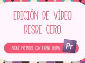 Introducción Adobe Premiere: Aprende editar vídeo desde cero