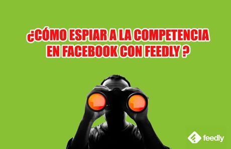 como-espiar-a-la-competencia-en-facebook-con-feedly