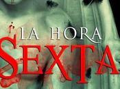 HORA SEXTA (Reseña-crítica definitiva)