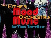 Either Orchestra-Mood Music Time Travellers