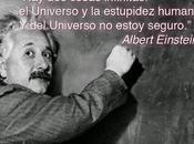 cosas infinitas Universo estupidez humana. Albert Einstein