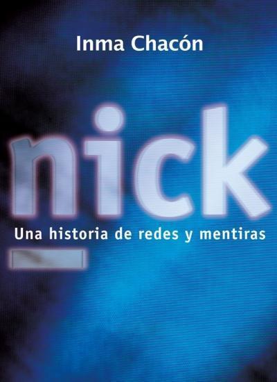 Reseña: NICK: UNA HISTORIA DE REDES Y MENTIRAS (INMA CHACÓN)