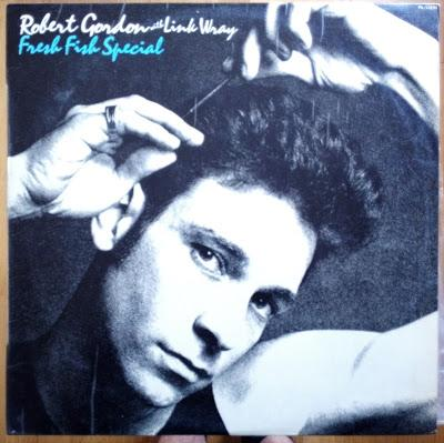 "Robert Gordon with Link wray ""Fresh Fish Special"" Lp 1980"