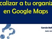 pasos para geolocalizar organización Google Maps