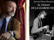 tango guardia vieja Arturo Pérez Reverte