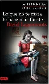 Novedad   Lo que no te mata te hace más fuerte   David Lagercrantz   Stieg  Larsson   Millennium 4