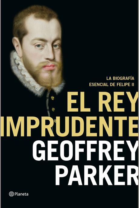 'El rey imprudente' -Geoffrey Parker