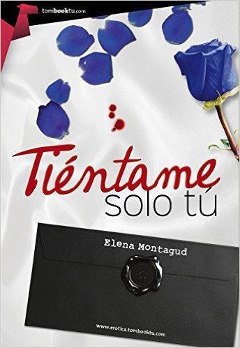 Tiéntame sólo tú   Autor: Elena Montagud