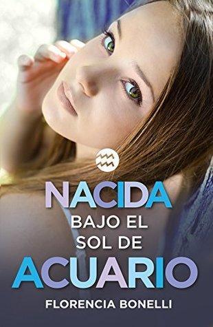 Nacida bajo el sol de Acuario   Autor: Florencia Bonelli