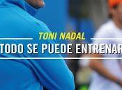 Todo puede entrenar: principios ayudado Rafa Nadal perseguir éxito