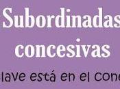 Oraciones subordinadas concesivas: conectores ejemplos. aunque