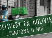Delivery Bolivia ¿Funciona funciona? ¿Qué fallas evitar?