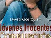 """RESEÑA """"JÓVENES INOCENTES CORRUPCIÓN"""" DAVID GONZÁLEZ (Editorial Editamás)"""