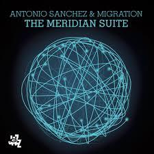 Antonio Sanchez and Migration The Meridian Suite (2015)