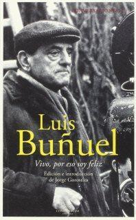 """Luis Buñuel: """"Vivo, por eso soy feliz""""."""