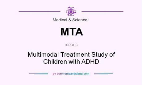 MTA means - Multimodal Treatment Study of Children with ADHD