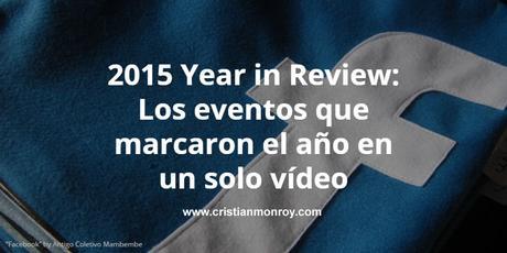 2015 Year in Review: Los eventos que marcaron el año en un solo vídeo