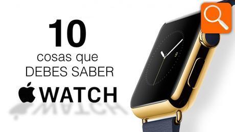 Te contamos 10 cosas sobre el  Apple Watch