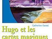 Hugo cartes magiques Catherine Favret