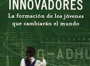 Creando innovadores; formación jóvenes cambiarán mundo