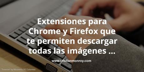 Extensiones para Chrome y Firefox que te permiten descargar todas las imágenes de un sitio web