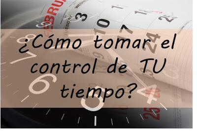 ¿Cómo tomar el control de tu tiempo?